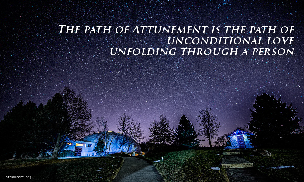 The path of Attunement is the path of unconditional love, unfolding through a person.